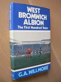 WILLMORE (G A). - West Bromwich Albion -The First Hundred Years.
