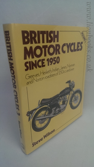 WILSON, STEVE - British Motor Cycles Since 1950 Volume 3 Greeves, Hesketh, Indian, James, Norman and Norton