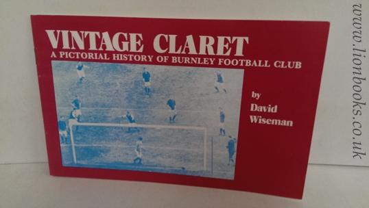 WISEMAN, DAVID - Vintage Claret - a Pictorial History of Burnley Football Club