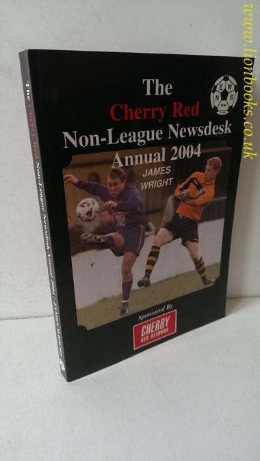 WRIGHT, JAMES - Cherry Red Non-league Newsdesk Annual 2004