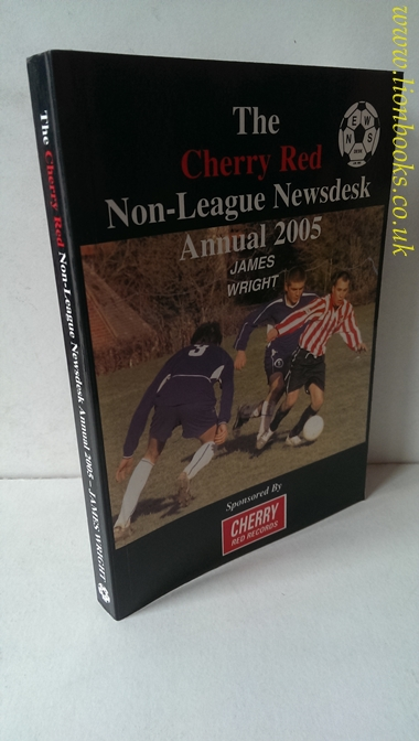 WRIGHT, JAMES - The Cherry Red Non-League Newsdesk Annual 2005