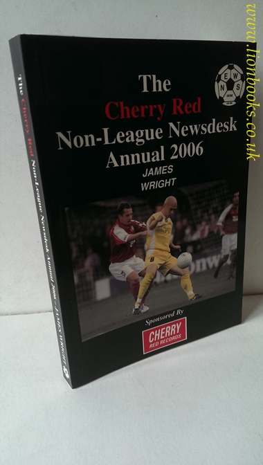 WRIGHT, JAMES - The Cherry Red Non-League Newsdesk Annual 2006