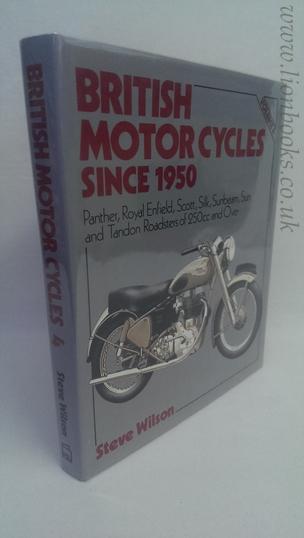 WILSON, STEVE - British Motor Cycles Since 1950 Panther, Royal Enfield, Scott, Silk, Sunbeam, Sun and Tandon. Vol 4