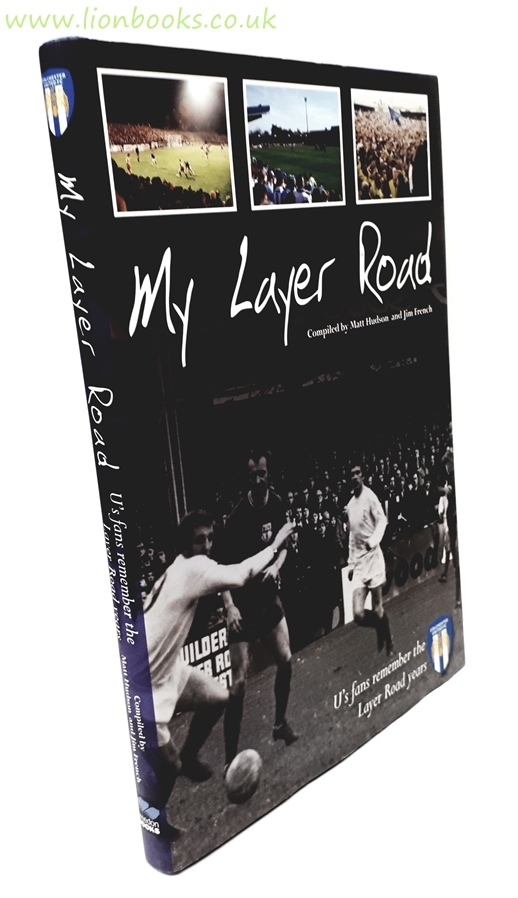 Image for Colchester United My Layer Road: U'S Fans Remember the Layer Road Years