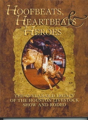 Image for Hoofbeats, Heartbeats & Heroes: The 65-year-old Legacy Of The Houston Livestock Show And Rodeo