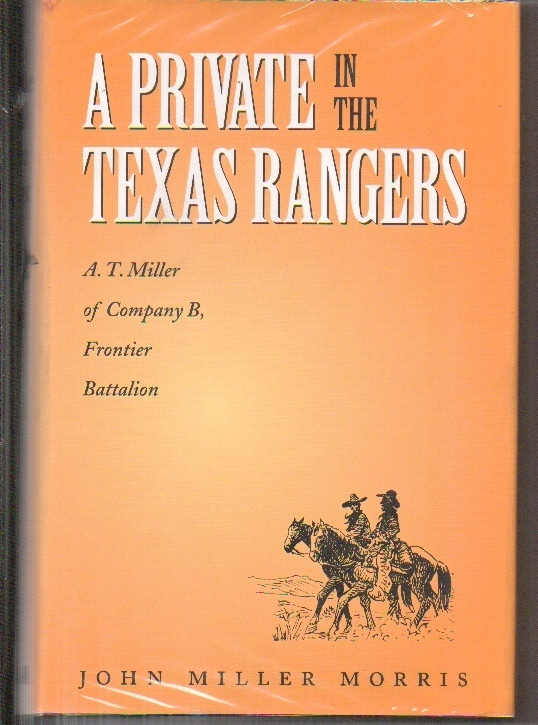 Image for A Private In The Texas Rangers: A. T. Miller Of Company B, Frontier Battalion