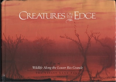 Image for Creatures On The Edge, Wildlife Along The Lower Rio Grande The Valley Land Fund Photo Contest, Volume II