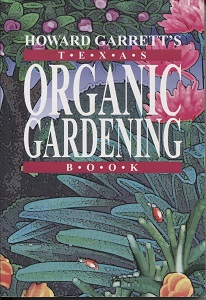 Image for Howard Garrett's Texas Organic Gardening The Total Guide to Growing Flowers, Trees, Shrubs, Grasses, and Food Crops the Natural Way