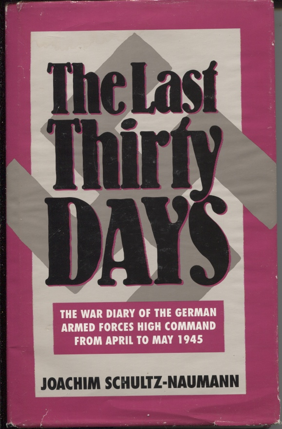 Image for Last Thirty Days The War Diary of the German Armed Forces High Command from April to May 1945; the Battle for Berlin; Reflections in the Events of 1945
