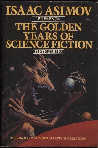 Image for Isaac Asimov Presents the Golden Years of Science Fiction 33 Stories and Novellas