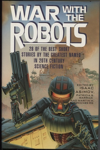 Image for War with the Robots 28 of the Best Short Stories by the Greatest Names in 20th Century Science Fiction