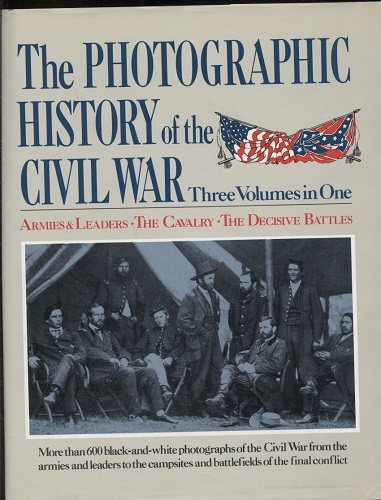 Image for The Photographic History Of The Civil War, Three Volumes In One Armies and Leaders; the Cavalry; the Decisive Battles