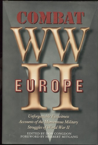 Image for Combat WWII Europe Unforgettable Eyewitness Accounts of the Momentous Military Struggles of World War II