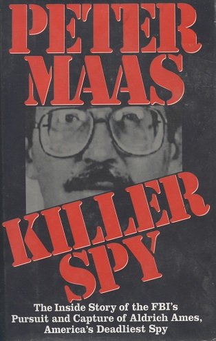 Image for Killer Spy The Inside Story of the FBI's Pursuit and Capture of Aldrich Ames, America's Deadliest Spy