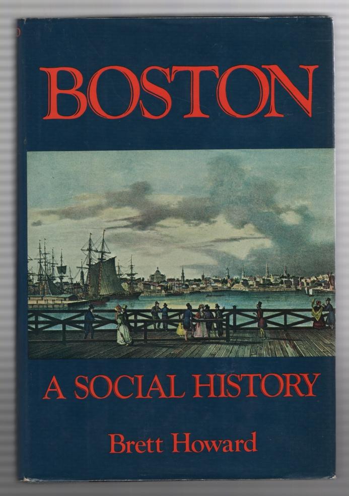 Boston: a Social History, Howard, Brett