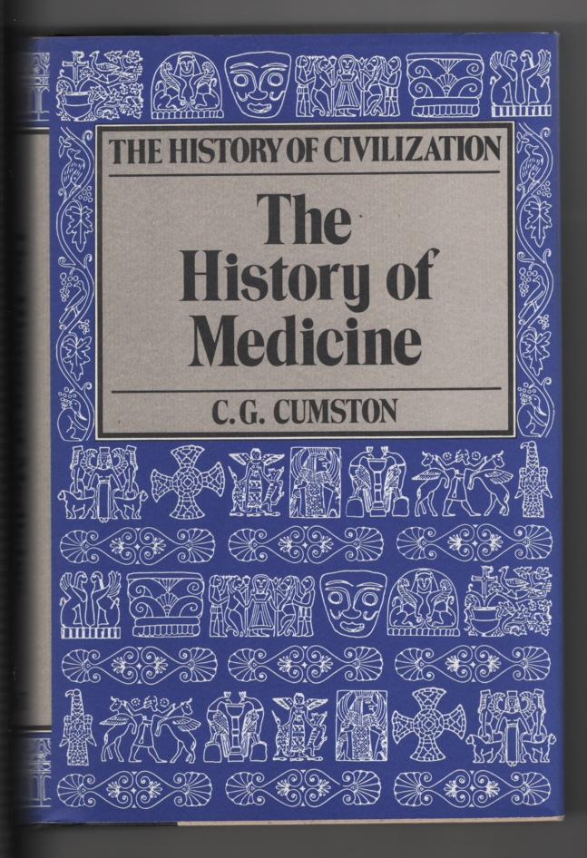 The History of Medicine from the Time of the Pharaohs to the End of the XVIIIth Century, Cumston, C. G.