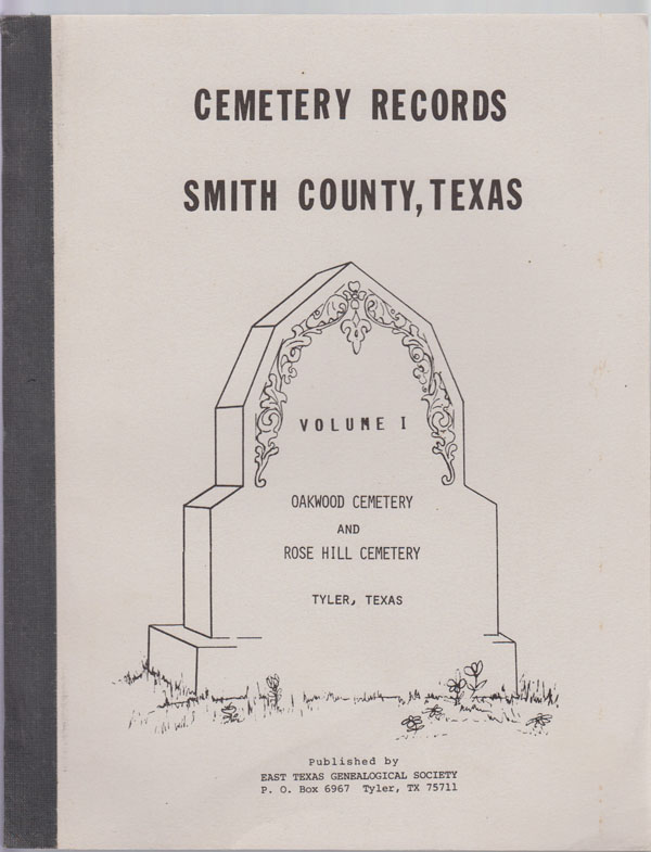 Image for Cemetery Records of Smith County, Texas. Vol. 1. Oakwood and Rose Hill Cemeteries