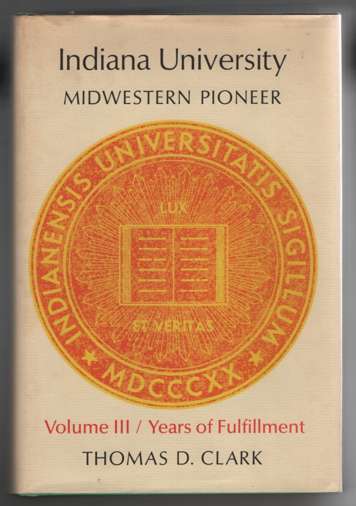 Image for Indiana University: Midwestern Pioneer. Vol. III. Years of Fulfillment