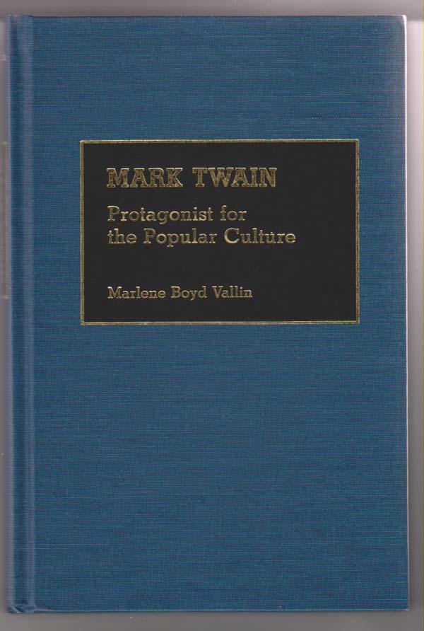 Mark Twain:  Protagonist for the Popular Culture, Vallin, Marlene Boyd