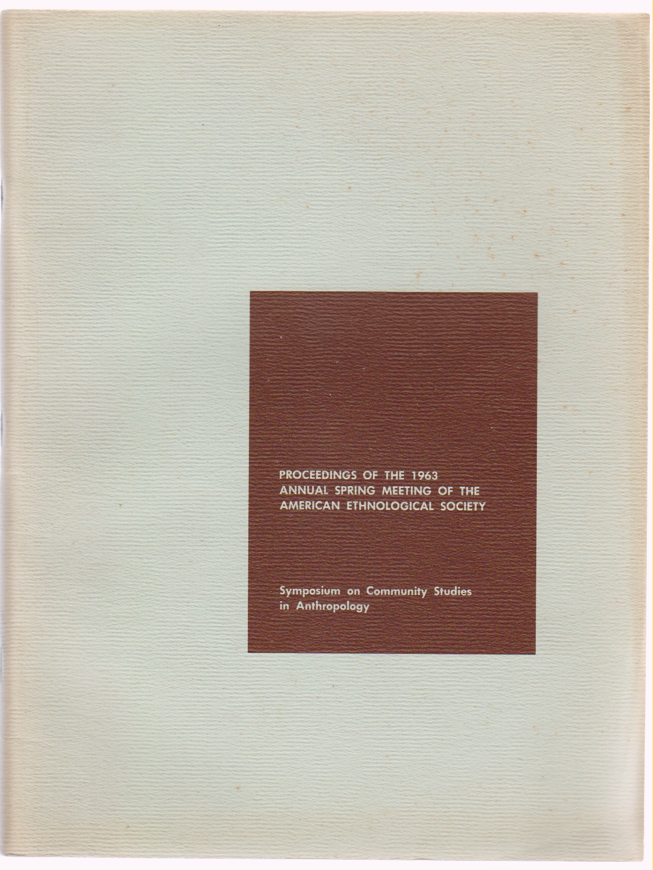 Image for Symposium on Community Studies in Anthropology: Proceedings of the 1963 Annual Spring Meeting of the American Ethnological Society: