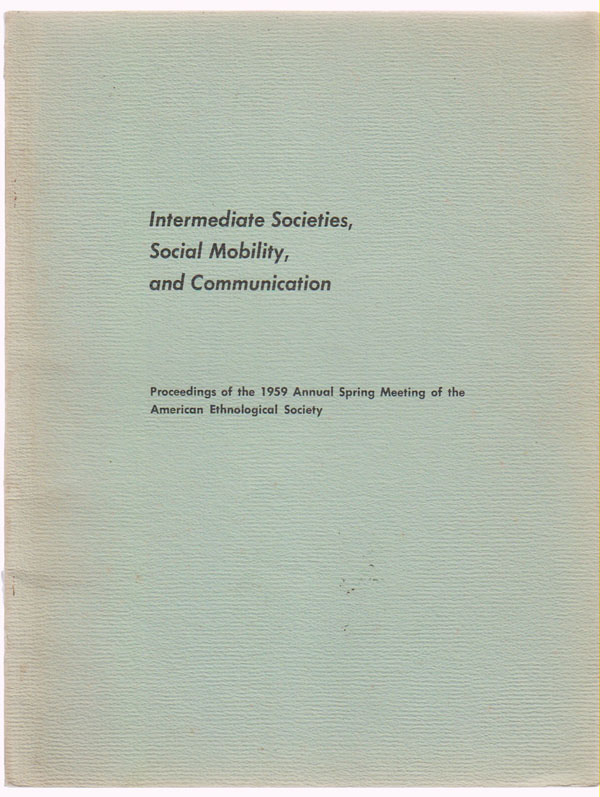 Image for Proceedings of the 1959 Annual Spring Meeting of the American Ethnological Society:  Intermediate Societies, Social Mobility, and Communication