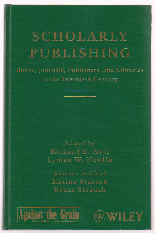 Image for Scholarly Publishing:   Books, Journals, Publishers, and Libraries in the Twentieth Century