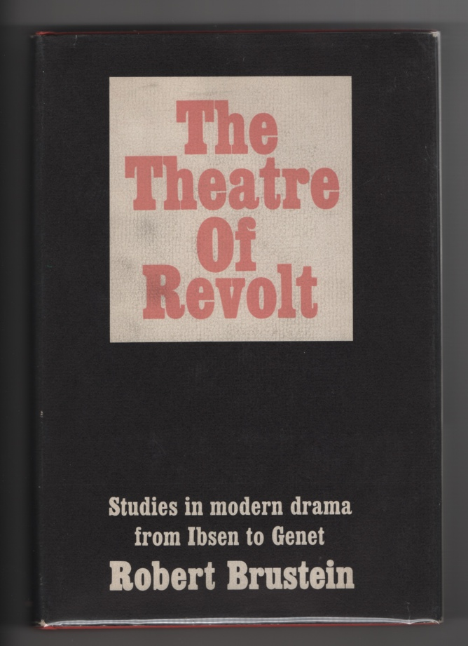 The Theatre of Revolt:  An Approach to the Modern Drama, Brustein, Robert