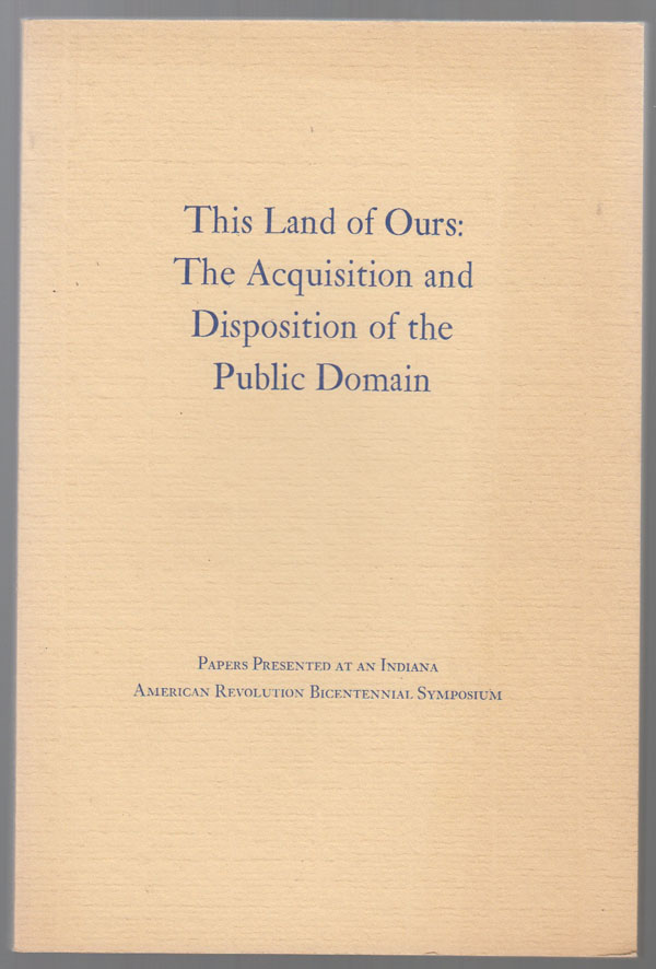 Image for This Land of Ours:   The Acquisition and Disposition of the Public Domain