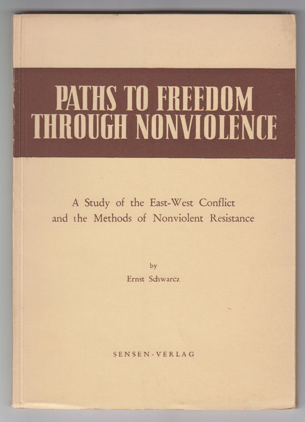 Image for Paths to Freedom through Nonviolence:   A study of the East-West conflict and the methods of nonviolent resistance
