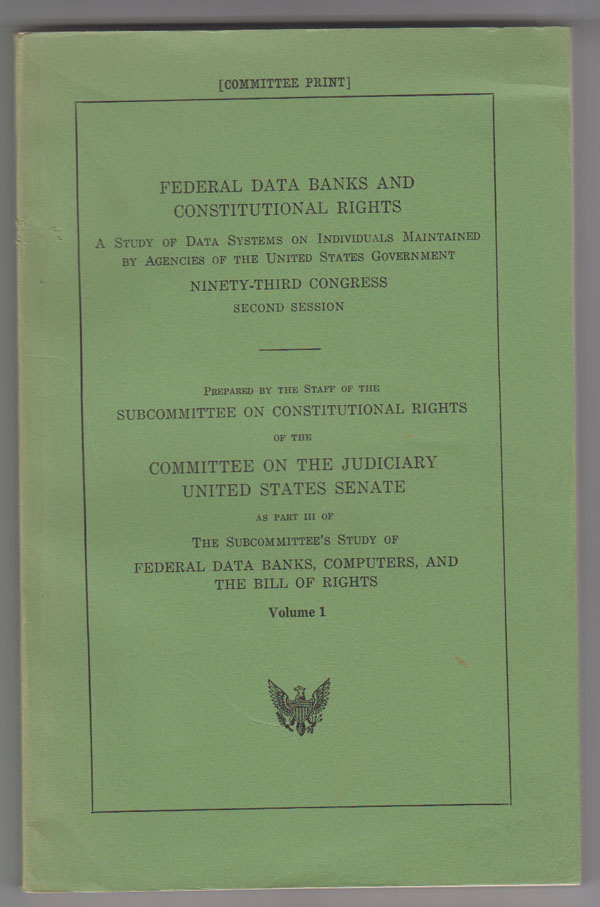 Image for Federal data banks and constitutional rights A Study of Data Systems on Individuals Maintained by Agencies of the U. S. Government: Volume 1