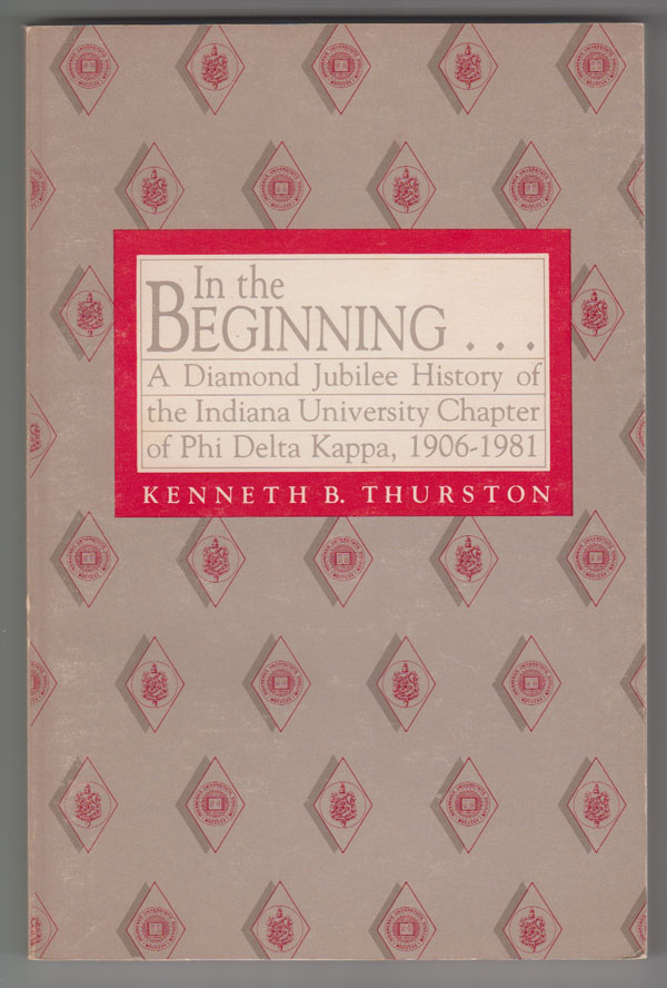 Image for In the Beginning:  A Diamond Jubilee History of the Indiana University Chapter of Phi Delta Kappa, 1906-1981