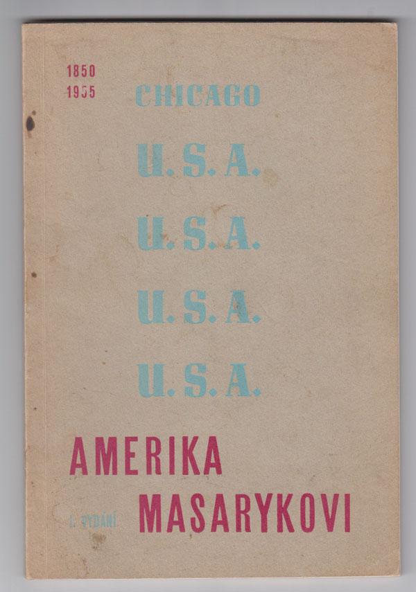 Image for Amerika Masarykovi: Pamatnik Slavnostniho Odevzdani Pomniku Presidenta Osvoboditele T. G. Masaryka V Chicagu Ve Dnech 28. a 29. Kvetna 1955