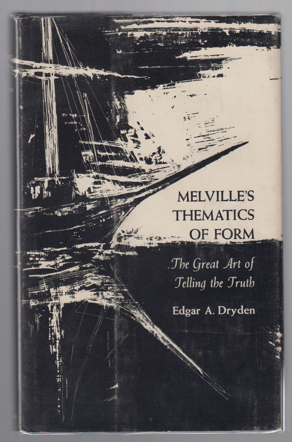 Melville's Thematics of Form:  The Great Art of Telling the Truth, Dryden, Edgar A.