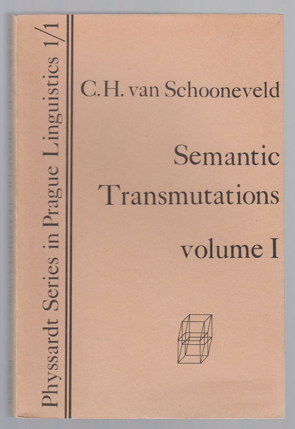 Image for Semantic Transmutations: Prolegomena to a Calculus of Meaning:  Volume 1. the Cardinal Semantic Structure of Prepositions, Cases, and Paratactic Conjunctions in Contemporary Standard Russian