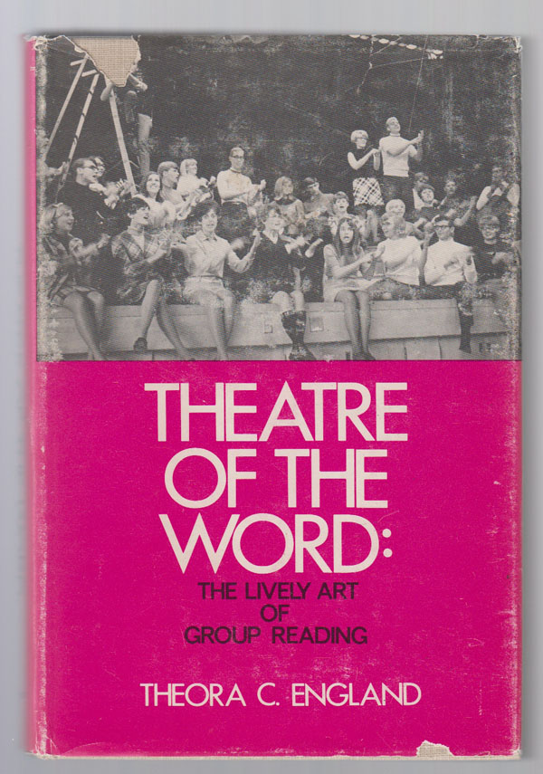 Theatre of the Word:  The Lively Art of Group Reading, England, Theora C.