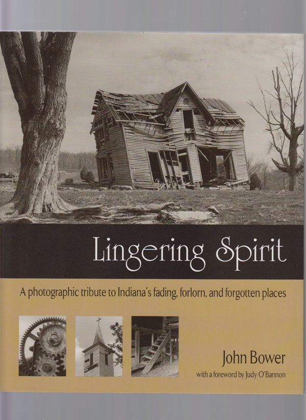 Image for Lingering Spirit:  A Photogeraphic Tribute to Indiana's Fading, Forlorn, and Forgotten Places