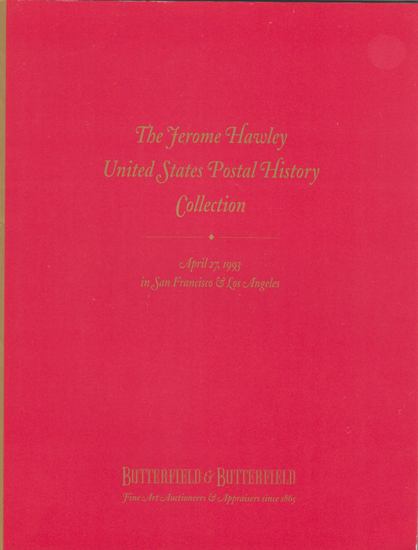 The Jerome Hawley United States Postal History Collection [Auction Catalog], Butterfield & Butterfield