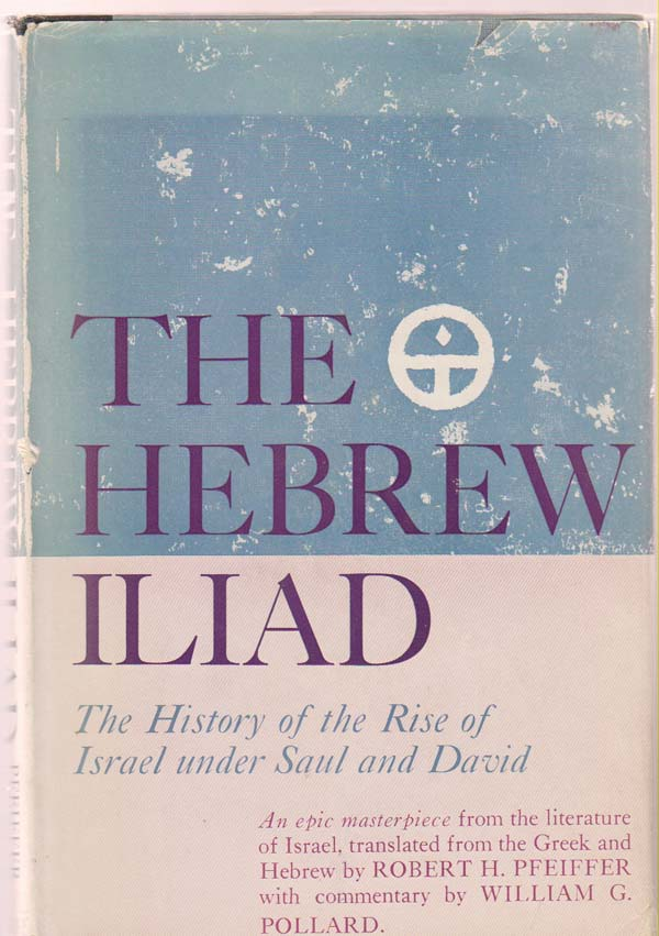 Image for The Hebrew Iliad. the History of the Rise of Israel under Saul and David. Written During the Reign of Solomon
