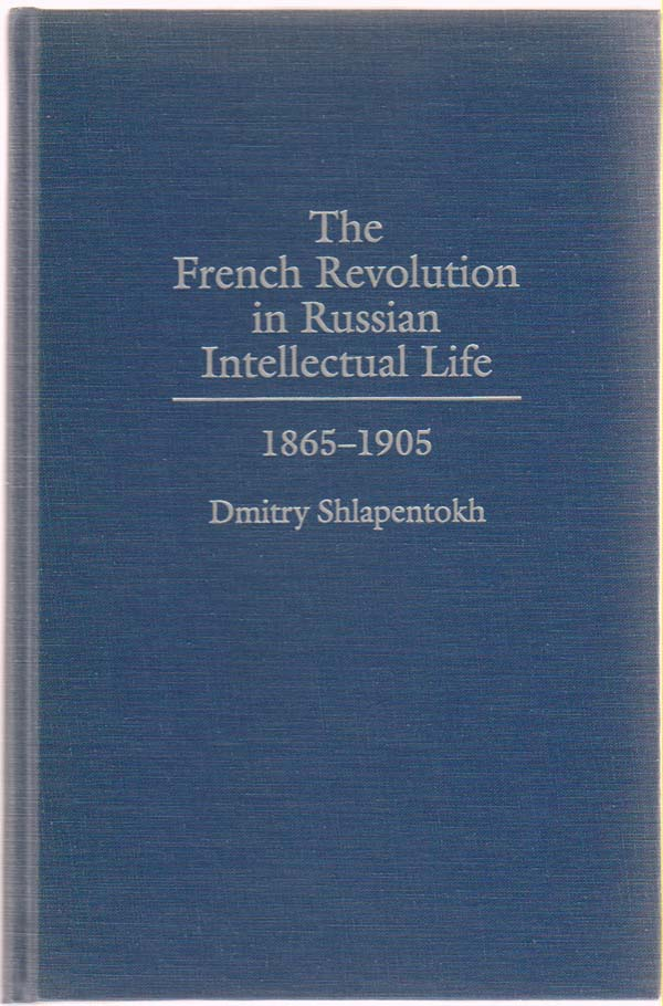 The French Revolution in Russian Intellectual Life: 1865-1905, Shlapentokh, Dmitry