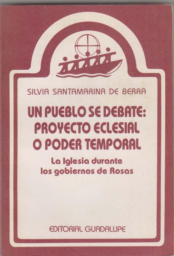Image for Un Pueblo Se Debate: Proyecto Eclesial O Poder Temporal: La Iglesia Durante Los Gobiernos De Rosas