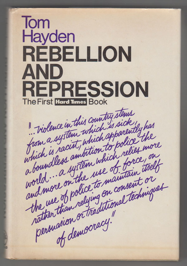 Image for Rebellion and Repression:   Testimony by Tom Hayden before the National Commission on the Causes and Prevention and Violence, and the House Un-American Activities Committee