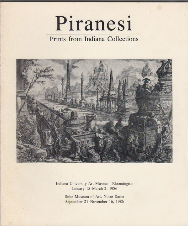 Image for Piranesi: Prints from Indiana Collections. Indiana University Art Museum, Bloomington, January 15-March 2, 1986 ; Snite Museum of Art, Notre Dame, September 21-November 16, 1986