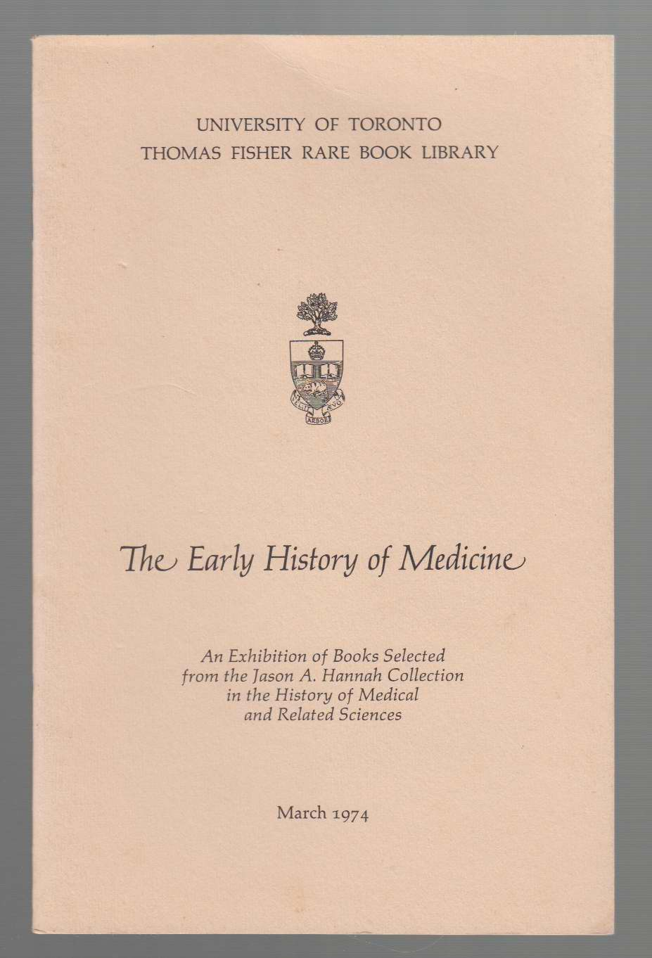 Image for The Early History of Medicine; an Exhibition of Books Selected from the Jason A. Hannah Collection