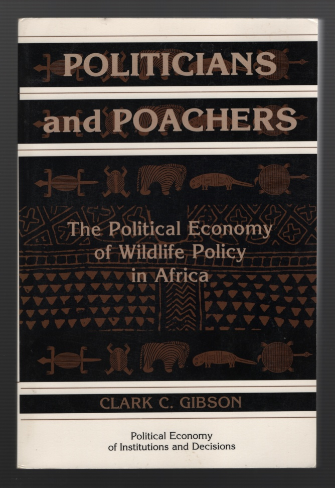 Image for Politicians and Poachers: the Political Economy of Wildlife Policy in Africa