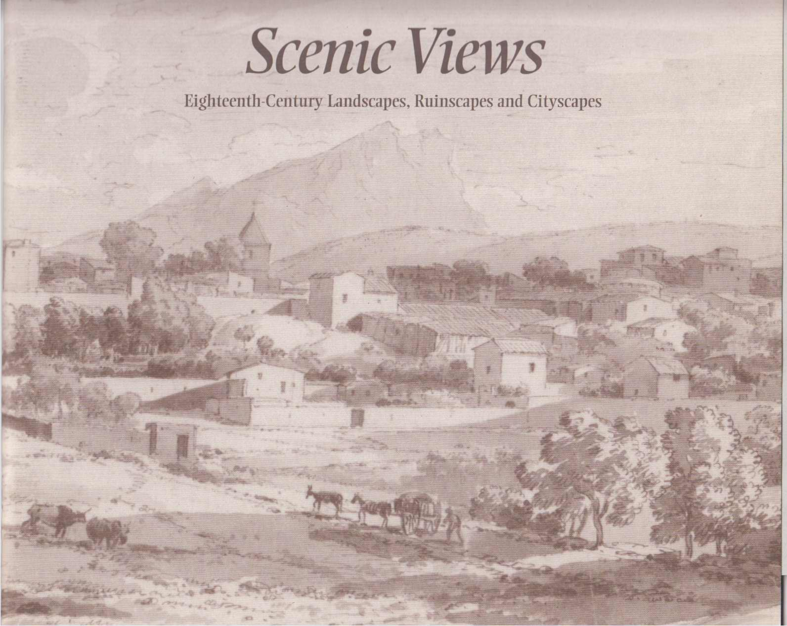 Image for Scenic Views: Eighteenth-Century Landscapes, Ruinscapes, and Cityscapes : Selections from the Indiana University Art Museum Collection