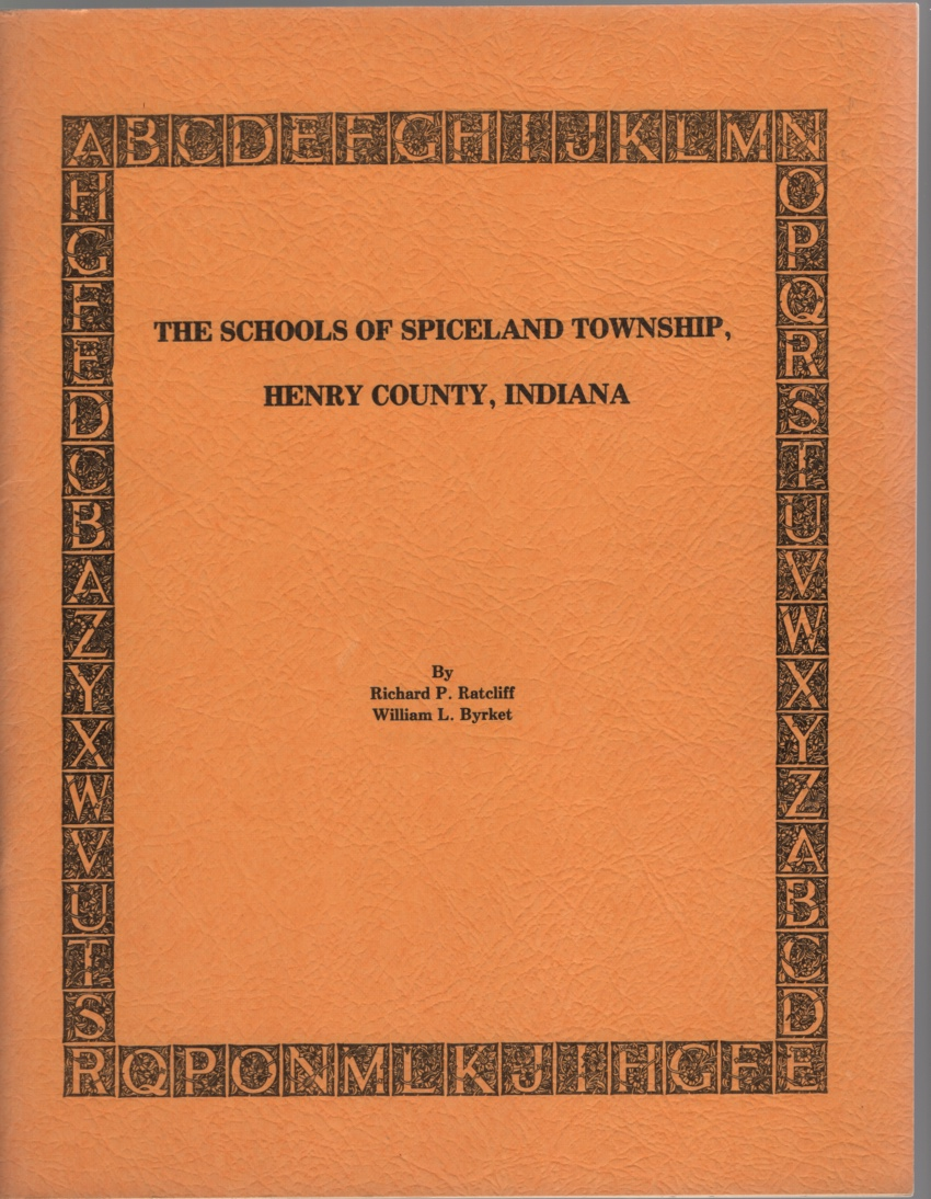 The Schools of Spiceland Township, Henry County, Indiana, Ratcliff, Richard P. & William L. Byrket