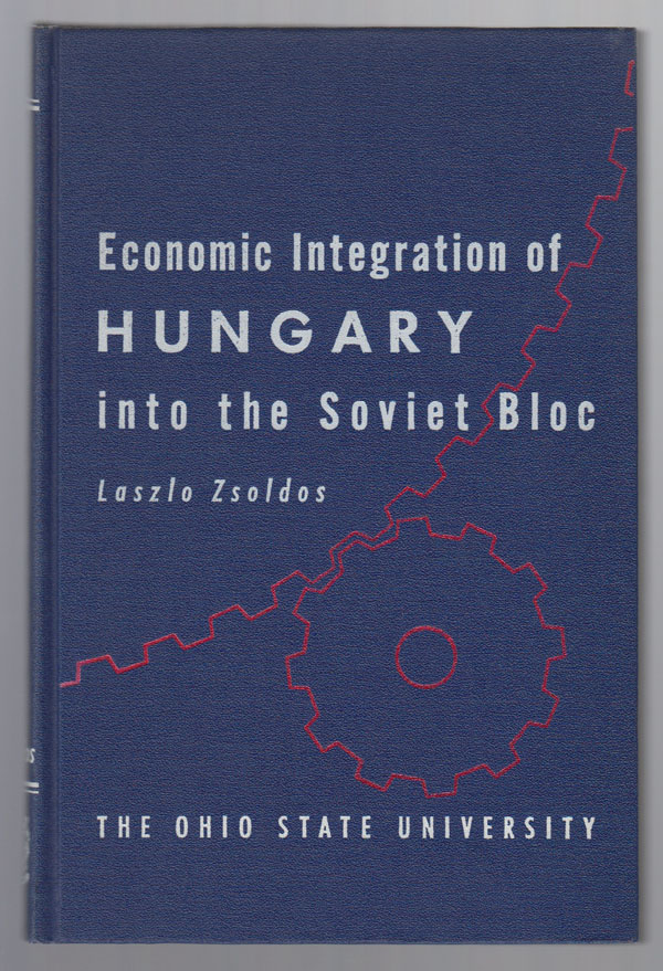 Image for The Economic Integration of Hungary Into the Soviet Bloc: Foreign Trade Experience