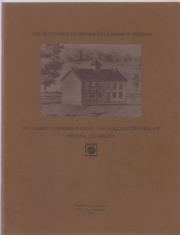 Image for The Beginnings of Higher Education in Indiana: an Exhibit Commemorating the Sesquicentennial of Indiana University