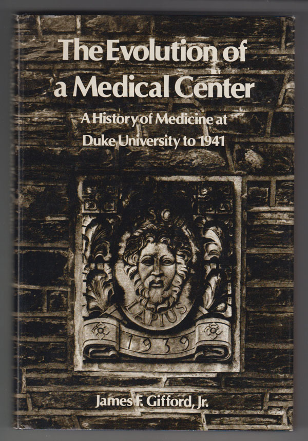 Image for The Evolution of a Medical Center;  A History of Medicine At Duke University to 1941