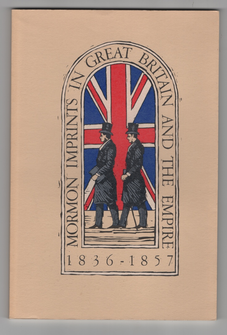 Image for Mormon Imprints in Great Britain and the Empire, 1836-1857; an Exhibition in Harold B. Lee Library in Celebration of the 150th Anniversary of the Church of Jesus Christ of Latter-Day Saints in the British Isles